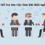 Chế độ hỗ trợ tìm việc làm khi thất nghiệp mới và chuẩn nhất